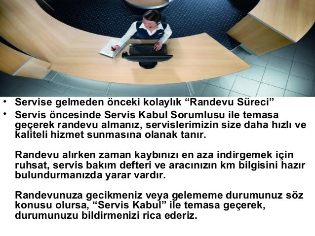 """• Servise gelmeden önceki kolaylık """"Randevu Süreci""""• Servis öncesinde Servis Kabul Sorumlusu ile temasa  geçerek randevu a..."""