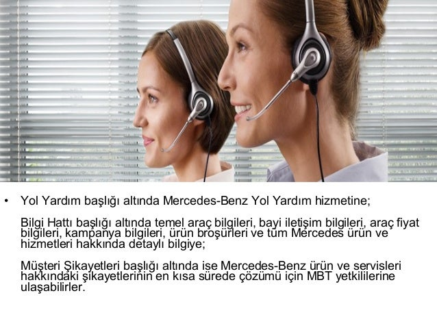 •   Yol Yardım başlığı altında Mercedes-Benz Yol Yardım hizmetine;    Bilgi Hattı başlığı altında temel araç bilgileri, ba...