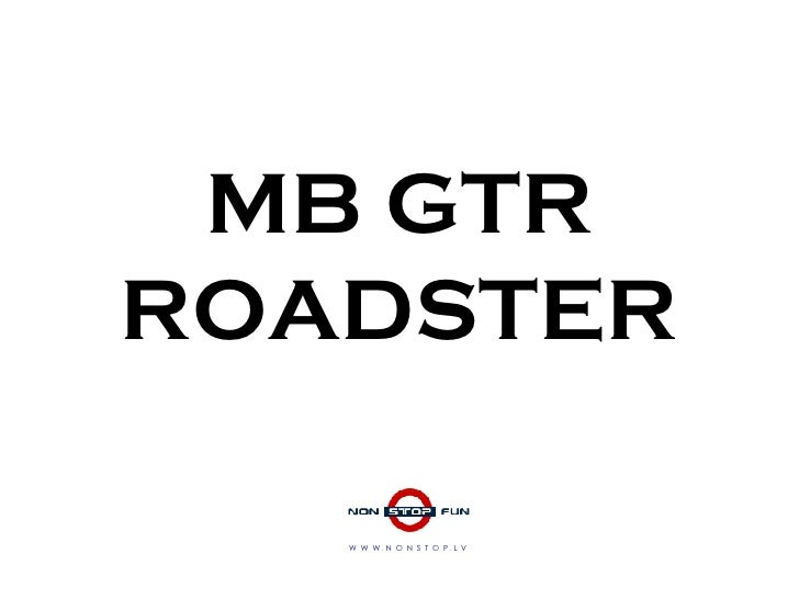 MB GTR R OADSTER W  W  W  .  N  O  N  S  T  O  P  .  L  V