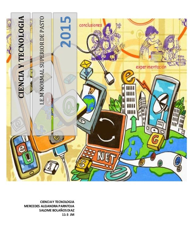 I.E.MNORMALSUPERIORDEPASTO 2015 CIENCIAYTECNOLOGIA CIENCIAY TECNOLOGIA MERCEDES ALEJANDRA PARNTOJA SALOME BOLAÑOS DIAZ 11-...