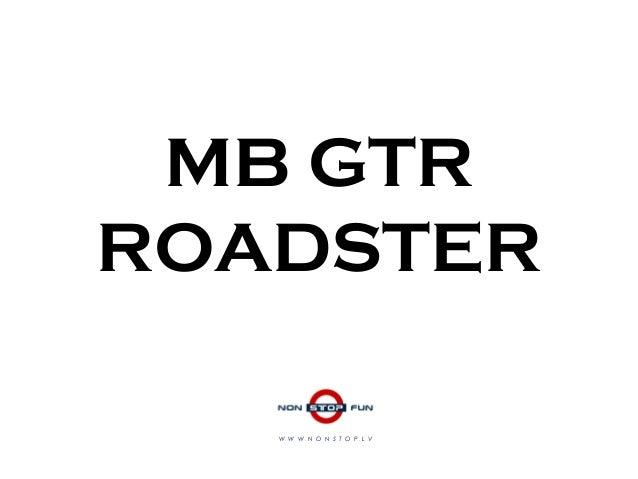 MB GTR ROADSTER W W W . N O N S T O P . L V
