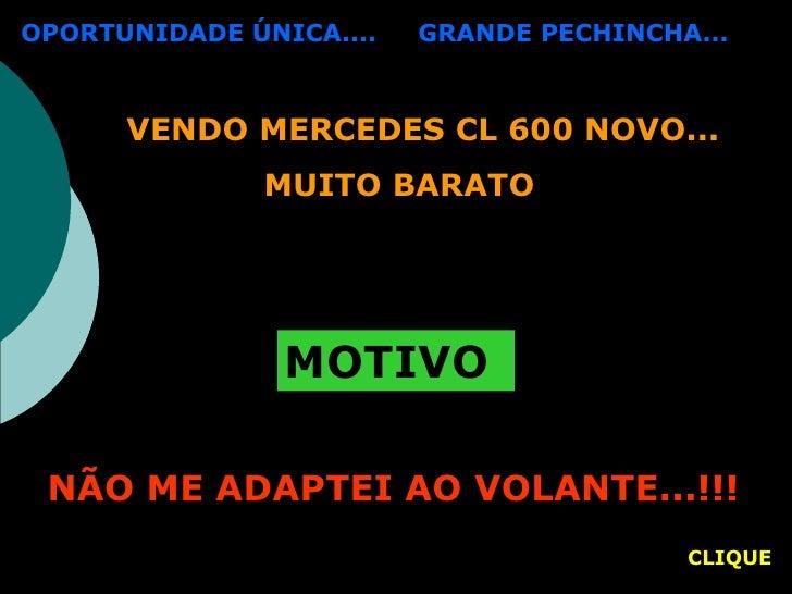 VENDO MERCEDES CL 600 NOVO...  MUITO BARATO MOTIVO NÃO ME ADAPTEI AO VOLANTE...!!! OPORTUNIDADE ÚNICA....  GRANDE PECHINCH...