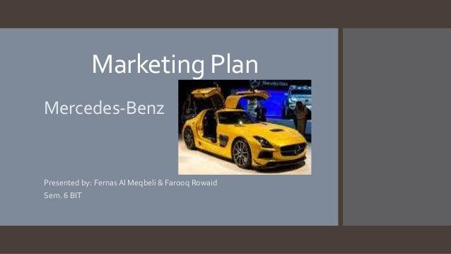 Marketing Plan Mercedes-Benz  Presented by: Fernas Al Meqbeli & Farooq Rowaid Sem. 6 BIT