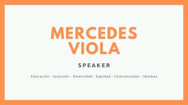 MERCEDES VIOLA S P E A K E R Educación - Inclusión - Diversidad - Equidad - Comunicación - Idiomas