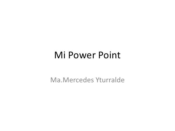 Mi Power PointMa.Mercedes Yturralde