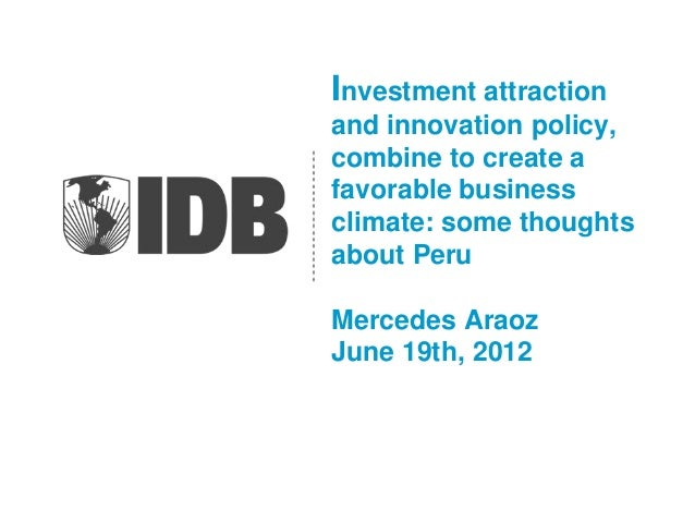 Investment attraction and innovation policy, combine to create a favorable business climate: some thoughts about Peru  Mer...