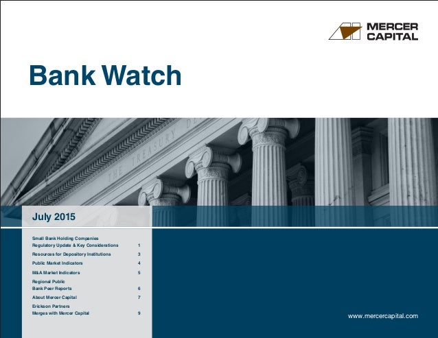 Bank Watch July 2015 www.mercercapital.com Small Bank Holding Companies Regulatory Update & Key Considerations	 1 Resource...
