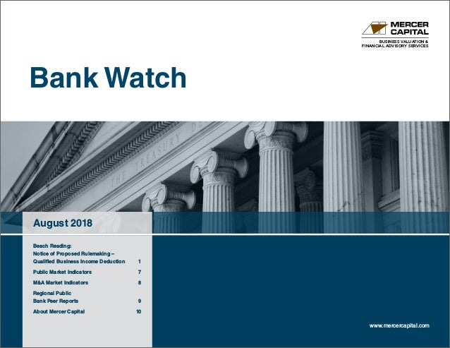 BUSINESS VALUATION & FINANCIAL ADVISORY SERVICES Bank Watch August 2018 www.mercercapital.com Beach Reading: Notice of Pro...