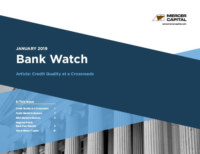 www.mercercapital.com Second Quarter 2018 JANUARY 2019 Bank Watch Article: Credit Quality at a Crossroads In This Issue Cr...