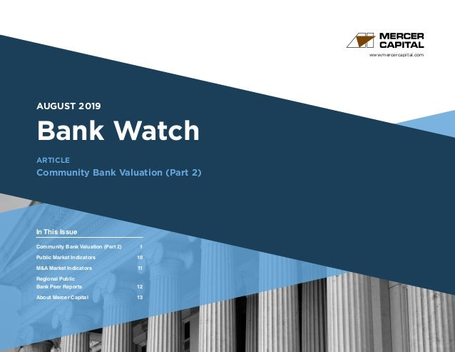 www.mercercapital.com Second Quarter 2018 AUGUST 2019 Bank Watch ARTICLE Community Bank Valuation (Part 2) In This Issue C...