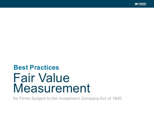 1 Fair Value Measurement Best Practices	    for Firms Subject to the Investment Company Act of 1940