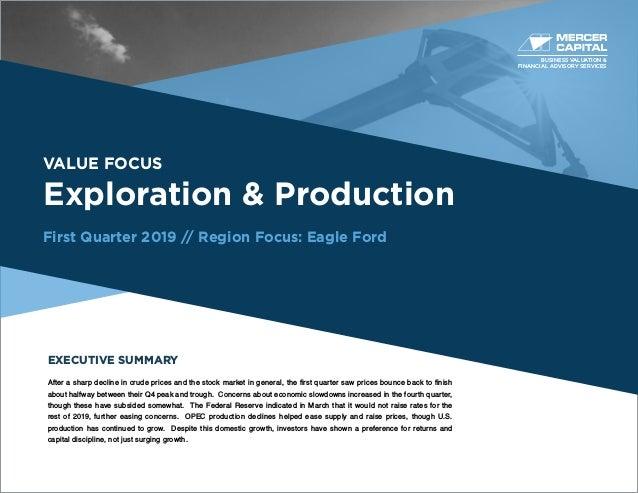 BUSINESS VALUATION & FINANCIAL ADVISORY SERVICES VALUE FOCUS Exploration & Production First Quarter 2019 // Region Focus: ...