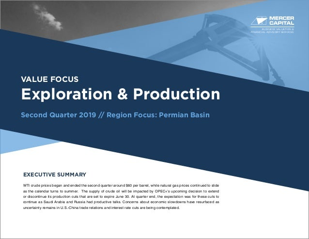 BUSINESS VALUATION & FINANCIAL ADVISORY SERVICES VALUE FOCUS Exploration & Production Second Quarter 2019 // Region Focus:...