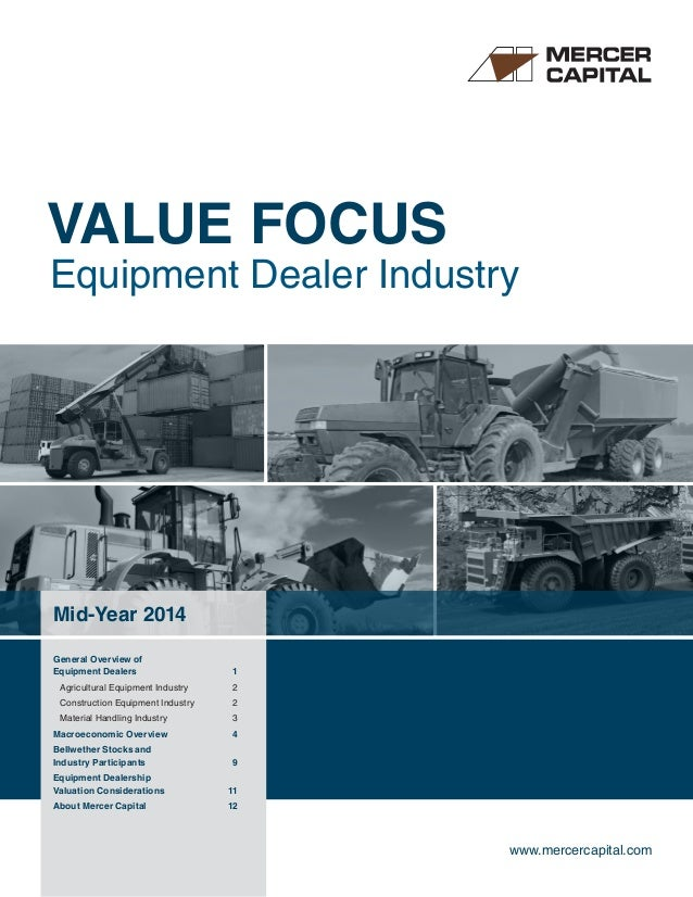 VALUE FOCUS Equipment Dealer Industry www.mercercapital.com Mid-Year 2014 General Overview of Equipment Dealers	 1 Agricul...