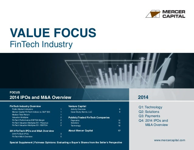 VALUE FOCUS FinTech Industry Q1: Technology Q2: Solutions Q3: Payments Q4: 2014 IPOs and  M&A Overview 2014 www.mercer...