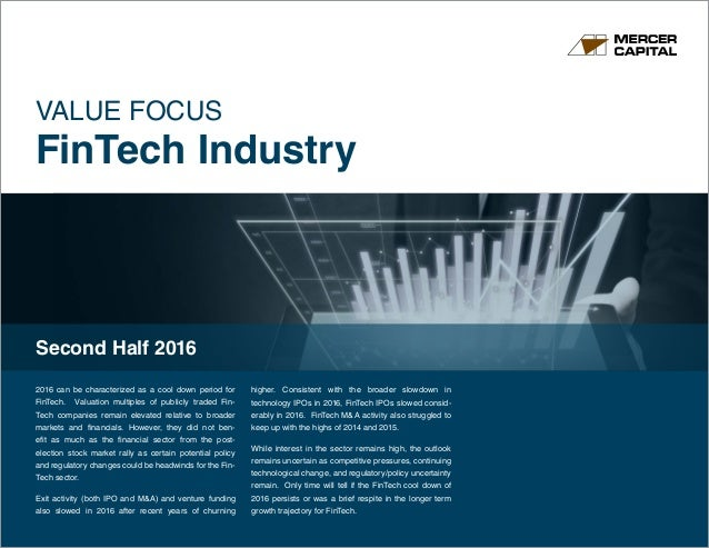 www.mercercapital.com VALUE FOCUS FinTech Industry Second Half 2016 2016 can be characterized as a cool down period for Fi...