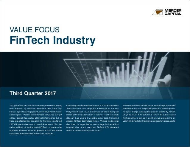 www.mercercapital.com VALUE FOCUS FinTech Industry Third Quarter 2017 2017 got off to a fast start for broader equity mark...