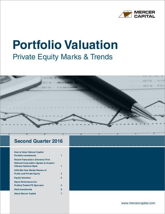 Portfolio Valuation Private Equity Marks & Trends Second Quarter 2016 www.mercercapital.com How to Value Venture Capital P...