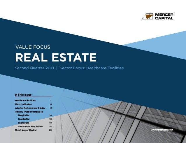 www.mercercapital.com Second Quarter 2018 VALUE FOCUS REAL ESTATE Second Quarter 2018   Sector Focus: Healthcare Facilitie...