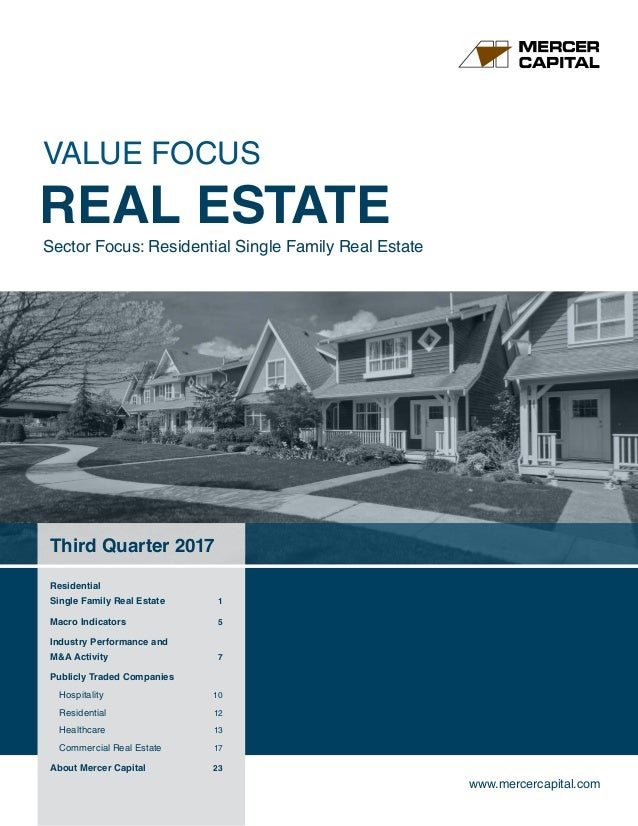 www.mercercapital.com Third Quarter 2017 Residential Single Family Real Estate	 1 Macro Indicators	 5 Industry Performance...