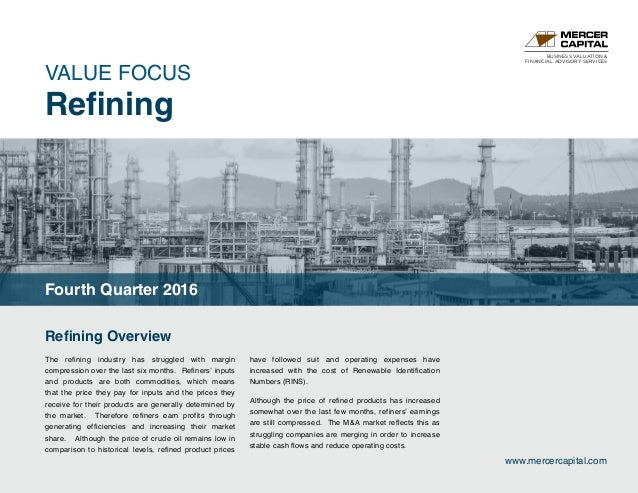 BUSINESS VALUATION & FINANCIAL ADVISORY SERVICES VALUE FOCUS Refining www.mercercapital.com Refining Overview The refining...