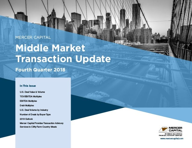 MERCER CAPITAL Middle Market Transaction Update Fourth Quarter 2018 In This Issue U.S. Deal Value & Volume TEV/EBITDA Mult...