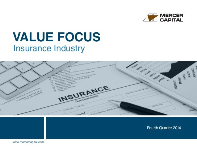 VALUE FOCUS Insurance Industry Fourth Quarter 2014 www.mercercapital.com