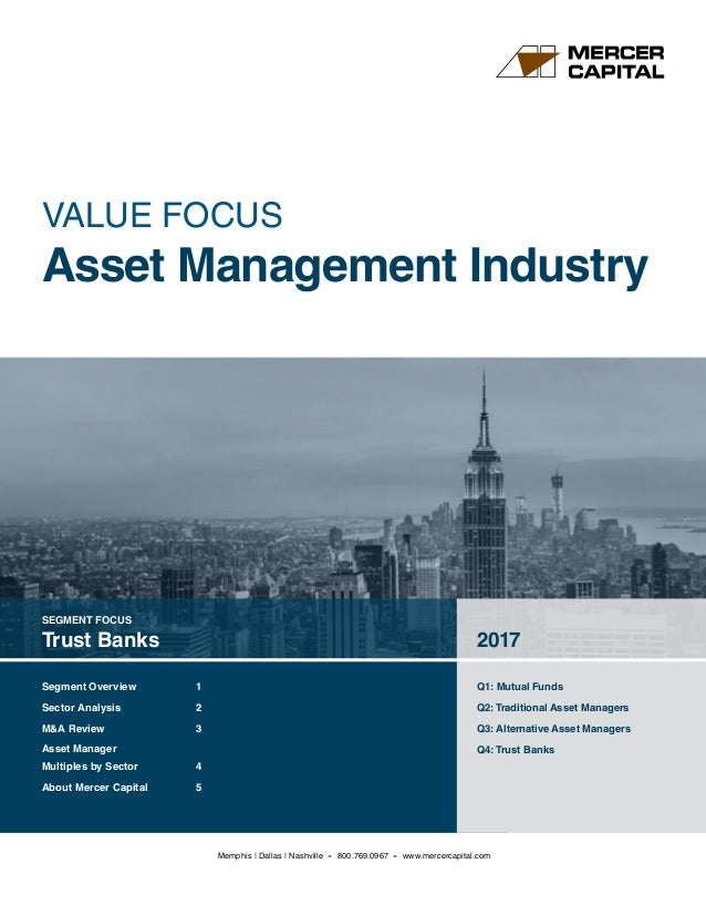 SEGMENT FOCUS Trust Banks 2017 Q1: Mutual Funds Q2:Traditional Asset Managers Q3: Alternative Asset Managers Q4:Trust Bank...