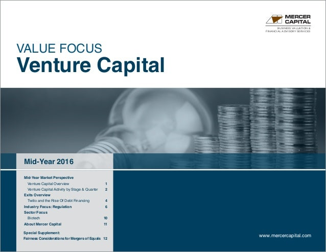 BUSINESS VALUATION & FINANCIAL ADVISORY SERVICES Mid-Year 2016 www.mercercapital.com VALUE FOCUS Venture Capital Mid-Year ...