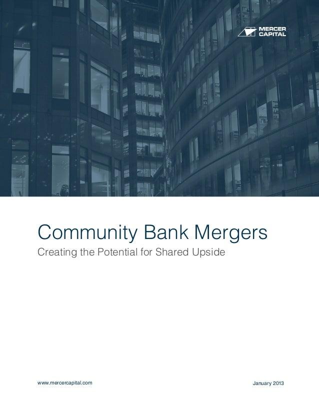 Community Bank MergersCreating the Potential for Shared Upsidewww.mercercapital.com                      January 2013