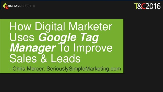 How Digital Marketer Uses Google Tag Manager To Improve Sales & Leads - Chris Mercer, SeriouslySimpleMarketing.com