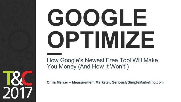 How Google's Newest Free Tool Will Make You Money (And How It Won't!) Chris Mercer – Measurement Marketer, SeriouslySimple...
