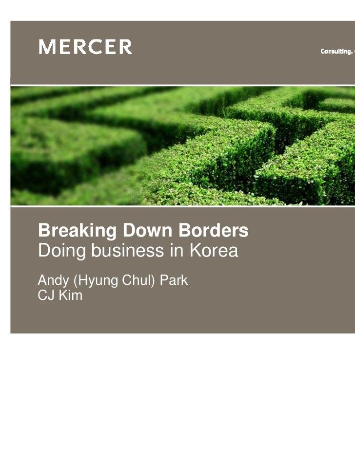 Breaking Down BordersDoing business in KoreaAndy (Hyung Chul) ParkCJ Kim                          www.mercer.com