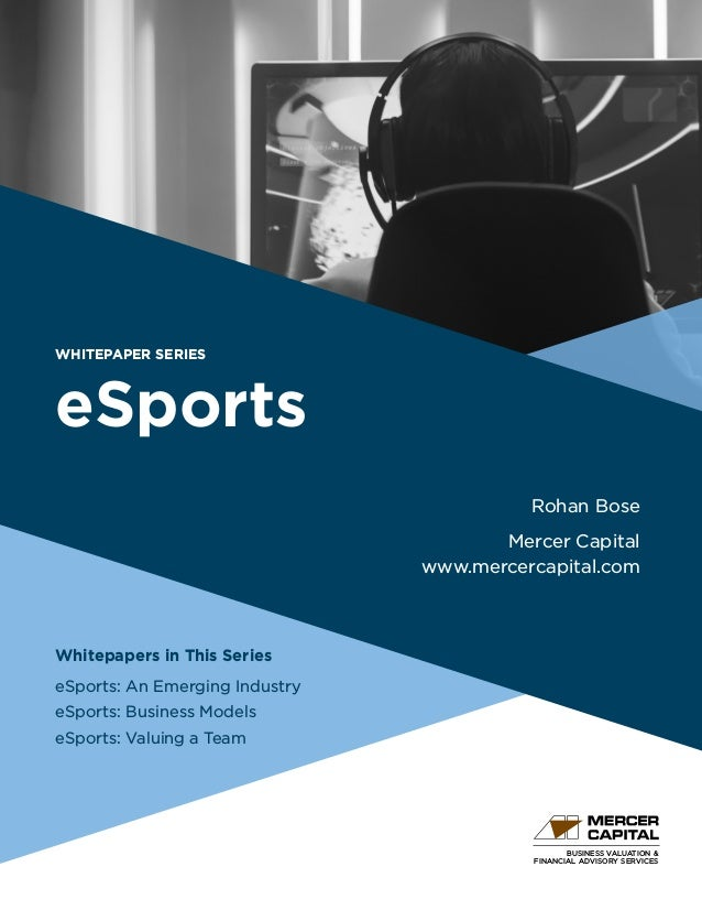 BUSINESS VALUATION & FINANCIAL ADVISORY SERVICES WHITEPAPER SERIES eSports Whitepapers in This Series eSports: An Emerging...