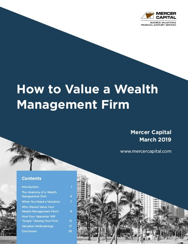 BUSINESS VALUATION & FINANCIAL ADVISORY SERVICES How to Value a Wealth Management Firm Mercer Capital March 2019 www.merce...