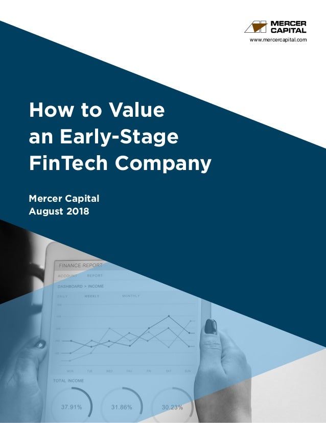 How to Value an Early-Stage FinTech Company Mercer Capital August 2018 www.mercercapital.com