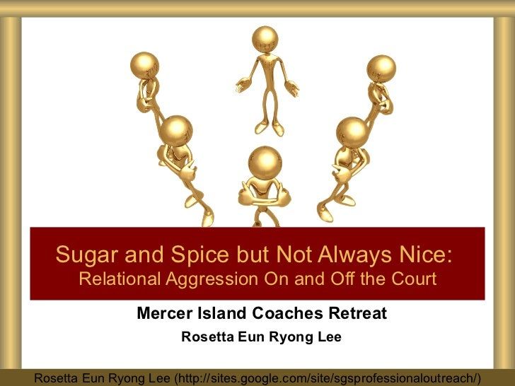 Mercer Island Coaches Retreat Rosetta Eun Ryong Lee Sugar and Spice but Not Always Nice:   Relational Aggression On and Of...