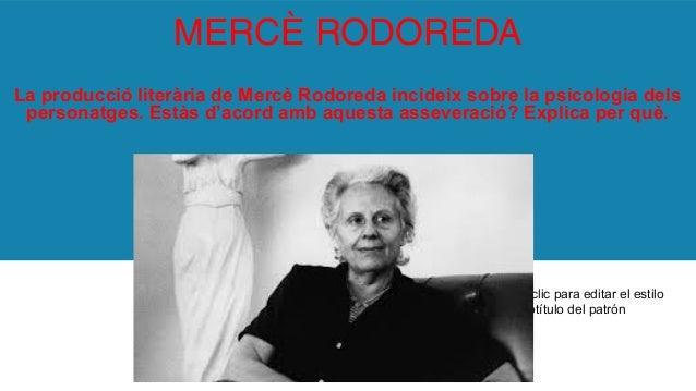Haga clic para editar el estilo de subtítulo del patrón MERCÈ RODOREDA La producció literària de Mercè Rodoreda incideix s...