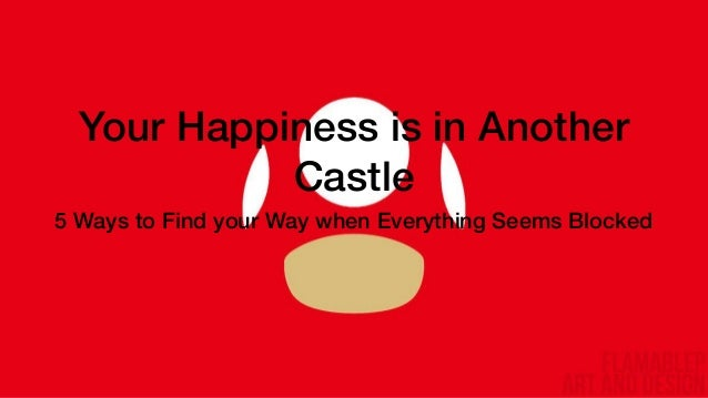 Your Happiness is in Another Castle 5 Ways to Find your Way when Everything Seems Blocked