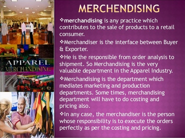 merchandising is any practice which contributes to the sale of products to a retail consumer. Merchandiser is the interf...