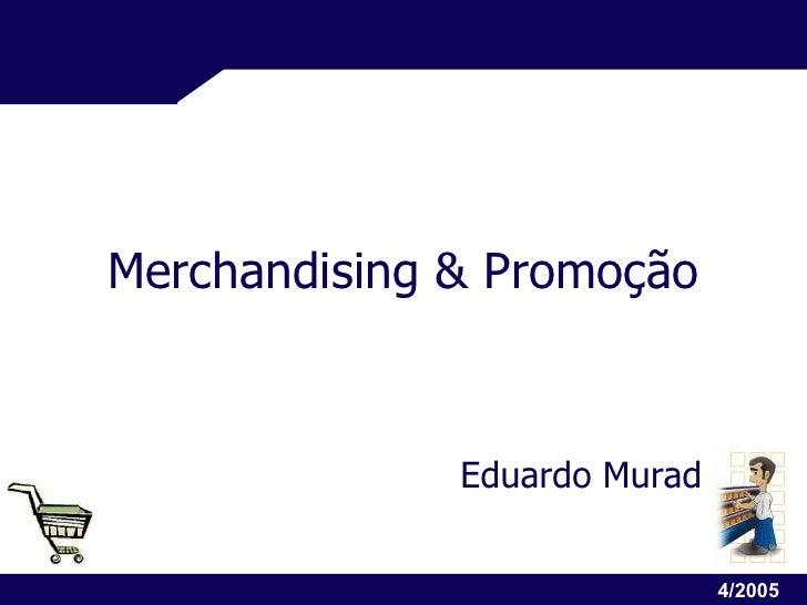 Merchandising & Promoção Eduardo Murad 4/2005