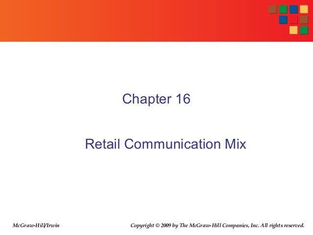 Chapter 16 Retail Communication Mix Copyright © 2009 by The McGraw-Hill Companies, Inc. All rights reserved.McGraw-Hill/Ir...