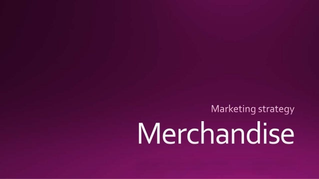Merchandise: A Marketing Strategy