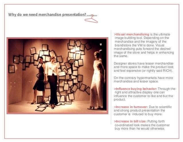 Why do we need merchandise presentation?..........                                                     >Visual merchandisi...