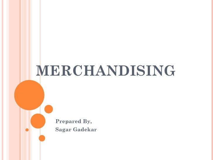 MERCHANDISING Prepared By, Sagar Gadekar