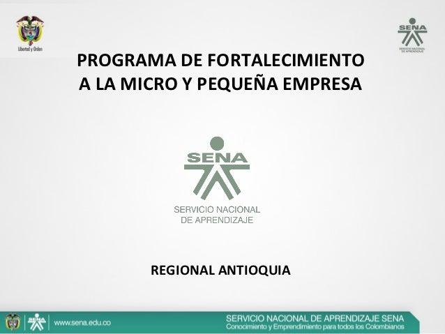 PROGRAMA DE FORTALECIMIENTOA LA MICRO Y PEQUEÑA EMPRESA       REGIONAL ANTIOQUIA