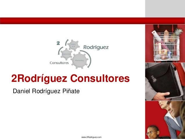 www.2Rodriguez.com 2Rodríguez Consultores Daniel Rodríguez Piñate