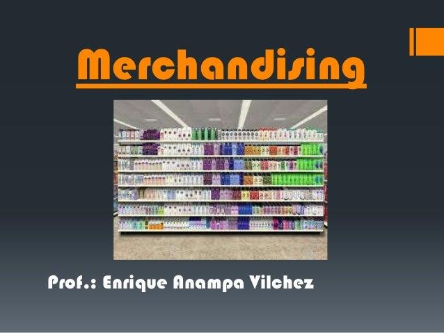Merchandising  Prof.: Enrique Anampa Vilchez