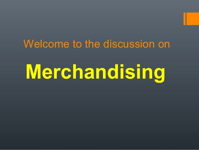 Welcome to the discussion on  Merchandising