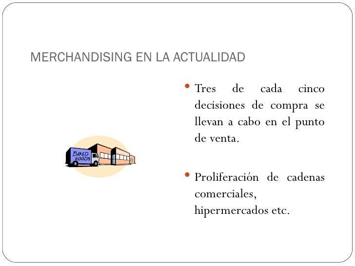 MERCHANDISING EN LA ACTUALIDAD <ul><li>Tres de cada cinco decisiones de compra se llevan a cabo en el punto de venta. </li...
